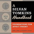 Cover Art: A Silvan Tomkins Handbook: Foundations for Affect Theory by Frank and Wilson